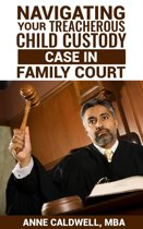 Navigating Your Treacherous Child Custody Case in Family Court