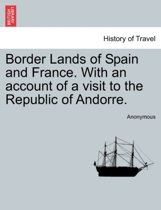 Border Lands of Spain and France. with an Account of a Visit to the Republic of Andorre.