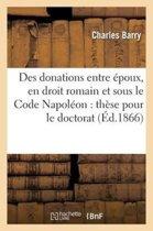 Des Donations Entre �poux, En Droit Romain Et Sous Le Code Napol�on
