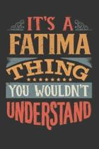 Its A Fatima Thing You Wouldnt Understand: Fatima Diary Planner Notebook Journal 6x9 Personalized Customized Gift For Someones Surname Or First Name i