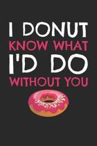 Valentine's Day Notebook - I Donut Know What I'd Do Without You Valentine's Day - Valentine's Day Journal