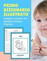 Primo Dizionario Illustrato Filippina Italiano Per Bambini (Italian - Filipino)