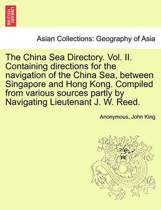 The China Sea Directory. Vol. II. Containing Directions for the Navigation of the China Sea, Between Singapore and Hong Kong. Compiled from Various Sources Partly by Navigating Lieutenant J. W. Reed.