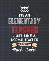 I'm An Elementary Teacher Just Like A Normal Teacher Except Much Cooler: Dot Grid Notebook and Appreciation Gift for Primary Teachers
