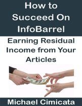 How to Succeed On InfoBarrel: Earning Residual Income from Your Articles