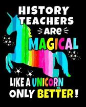 History Teachers Are Magical Like A Unicorn Only Better