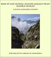 Book of Wise Sayings: Selected Largely from Eastern Sources