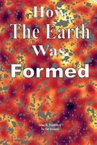How the Earth Was Formed