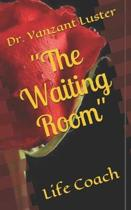 ''The Waiting Room''