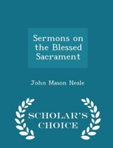Sermons on the Blessed Sacrament - Scholar's Choice Edition