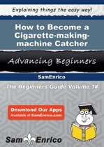 How to Become a Cigarette-making-machine Catcher