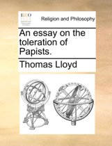 An Essay on the Toleration of Papists