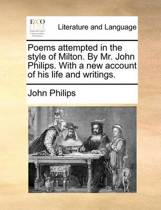 Poems Attempted in the Style of Milton. by Mr. John Philips. with a New Account of His Life and Writings