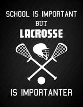 School Is Important But Lacrosse Is Importanter