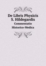 de Libris Physicis S. Hildegardis Commentatio Historico-Medica