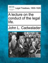 A Lecture on the Conduct of the Legal Life.