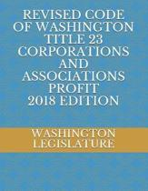 Revised Code of Washington Title 23 Corporations and Associations Profit 2018 Edition