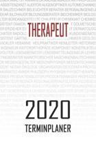 Therapeut - 2020 Terminplaner: Kalender und Organisator f�r Therapeut. Terminkalender, Taschenkalender, Wochenplaner, Jahresplaner, Kalender 2019 - 2