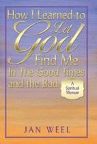 How I Learned to Let God Find Me in the Good Times and the Bad