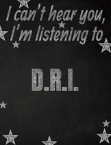 I can't hear you, I'm listening to D.R.I. creative writing lined notebook: Promoting band fandom and music creativity through writing...one day at a t