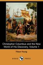 Christopher Columbus and the New World of His Discovery, Volume 1 (Dodo Press)
