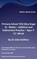 Primary School 'KS2 (Key Stage 2) - Maths – Addition and Subtraction Practice - Ages 7-11' eBook