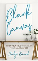 Blank Canvas: Know Your Soul to Discover your Sole Purpose