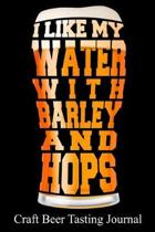 I Like My Water with Barley and Hops Craft Beer Tasting Journal