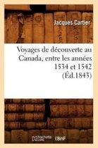 Voyages de D�couverte Au Canada, Entre Les Ann�es 1534 Et 1542 (�d.1843)