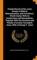 Family Record of the Jones Family of Milford, Massachusetts, and Providence, Rhode Island, with Its Connections and Descendants, Together with the Ancestry and Family of Lorania Carrington Jones, Wife of George F. Jones