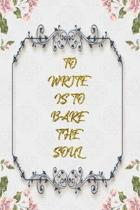 To Write Is To Bare The Soul: Lined Journal - Flower Lined Diary, Planner, Gratitude, Writing, Travel, Goal, Pregnancy, Fitness, Prayer, Diet, Weigh