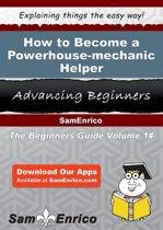 How to Become a Powerhouse-mechanic Helper