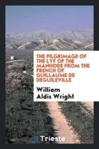 The Pilgrimage of the Lyf of the Manhode from the French of Guillaume de Deguileville