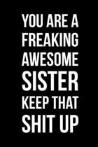 You Are a Freaking Awesome Sister Keep That Shit Up