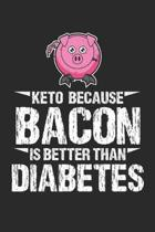 Keto Because Bacon Is Better Than Diabetes: Diabetic Awareness ruled Notebook 6x9 Inches - 120 lined pages for notes, drawings, formulas - Organizer w