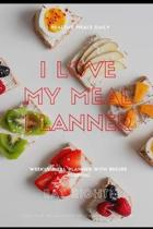 I Love My Meal Planner: Track And Plan Your Meals Weekly Using 52 Weeks Meal Planner And Recipe Template Paper, Plan To Eat Healthy And Plan A