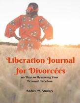 Liberation Journal for Divorcees: 90 Days to Renewing Your Personal Freedom