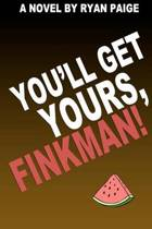 You'll Get Yours, Finkman!