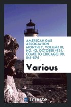 American Gas Association Monthly, Volume III, No. 10, October 1921. Come to Chicago, Pp. 515-576