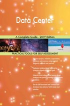 Data Center A Complete Guide - 2019 Edition