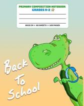 Primary Composition Notebook Grades K-2 Back To School: Story Paper Journal Dashed Midline And Picture Space School Exercise Book(Dinosaur Era Series)