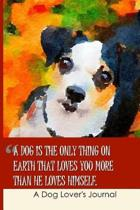 A Dog Is the Only Thing on Earth That Loves You More Than He Loves Himself