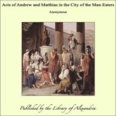 Acts of Andrew and Matthias in the City of the Man-Eaters