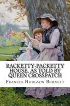 Racketty-Packetty House, as Told by Queen Crosspatch Frances Hodgson Burnett