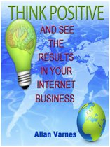 Think Positive (And See The Results In Your Internet Business)