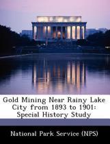 Gold Mining Near Rainy Lake City from 1893 to 1901