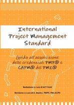 International Project Management Standard. Guida all'acquisizione delle credenziali PMP(R) e CAPM(R) del PMI(R).