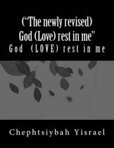 (the Newly Revised) God (Love) Rest in Me