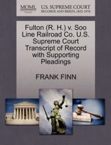 Fulton (R. H.) V. Soo Line Railroad Co. U.S. Supreme Court Transcript of Record with Supporting Pleadings