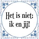 Tegeltje met Spreuk (Tegeltjeswijsheid): Het is niet; ik en jij! + Kado verpakking & Plakhanger